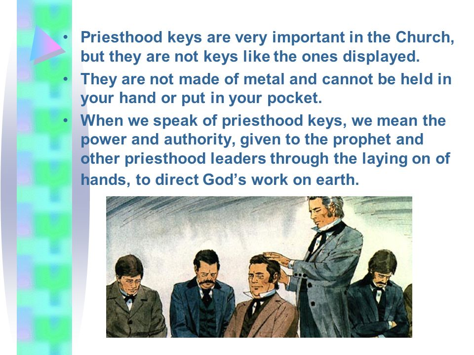 Priesthood keys are very important in the Church, but they are not keys like the ones displayed. They are not made of metal and cannot be held in your