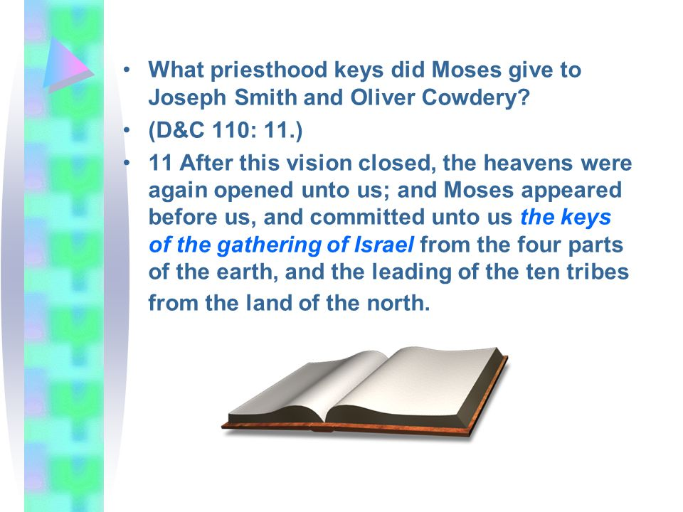 What priesthood keys did Moses give to Joseph Smith and Oliver Cowdery? (D&C 110: 11.) 11 After this vision closed, the heavens were again opened unto
