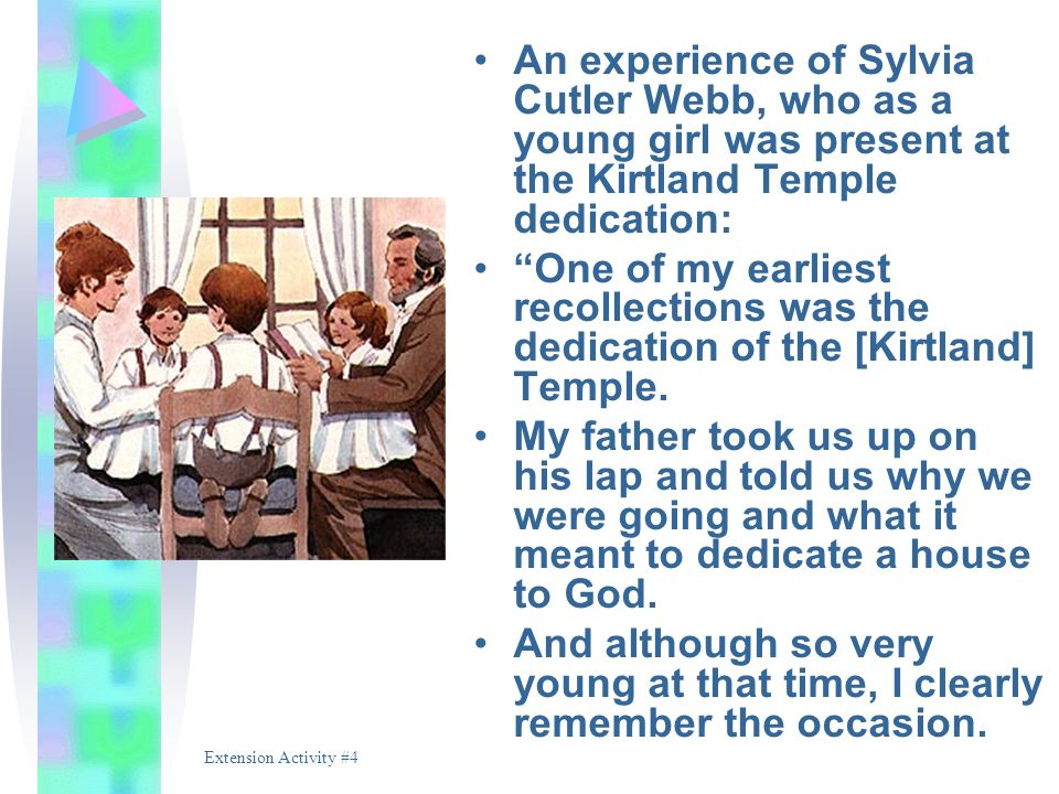 An experience of Sylvia Cutler Webb, who as a young girl was present at the Kirtland Temple dedication: One of my earliest recollections was the dedic