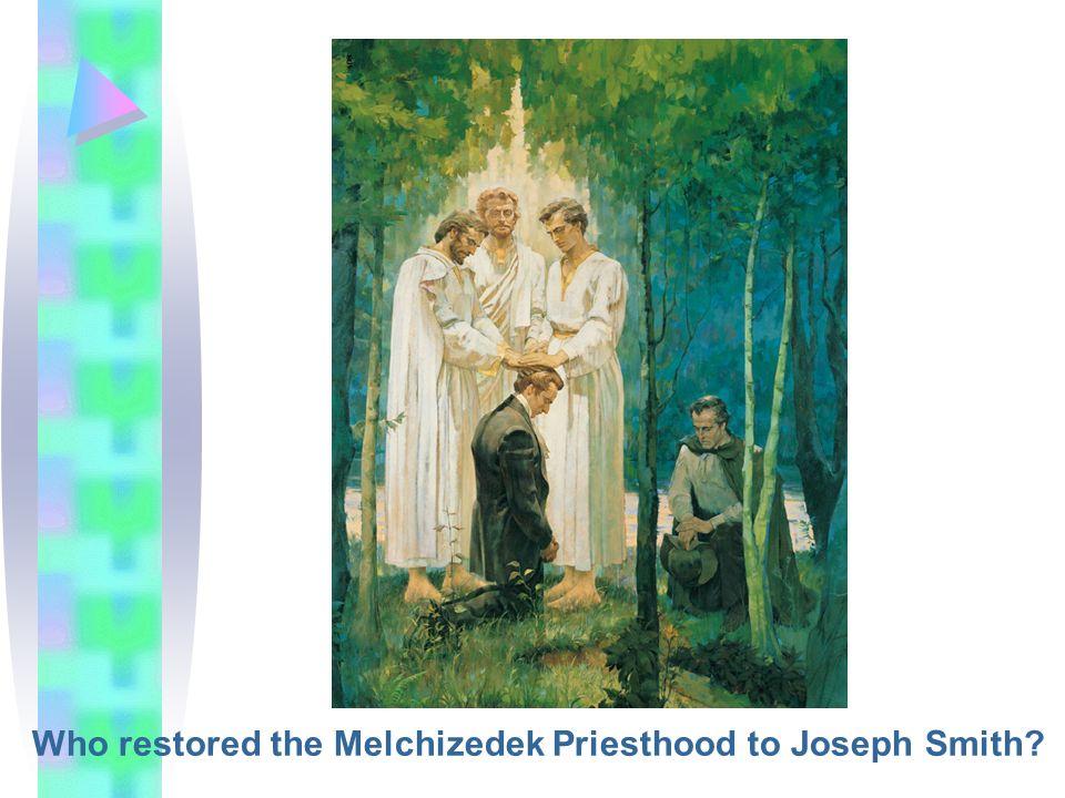 Who restored the Melchizedek Priesthood to Joseph Smith?