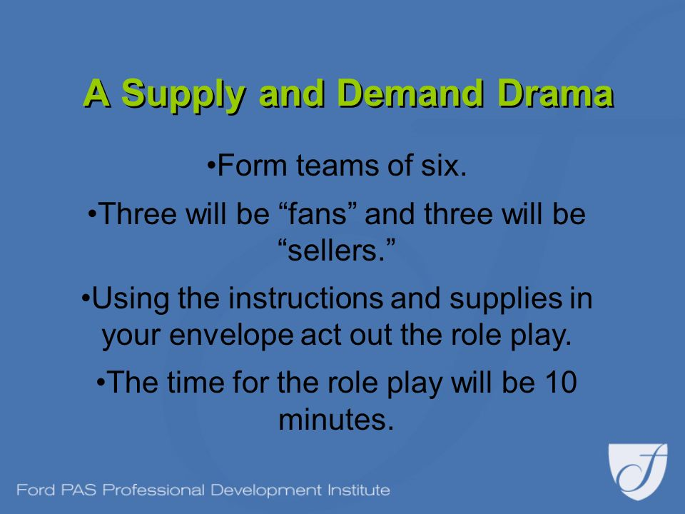 A Supply and Demand Drama Form teams of six. Three will be fans and three will be sellers. Using the instructions and supplies in your envelope act ou