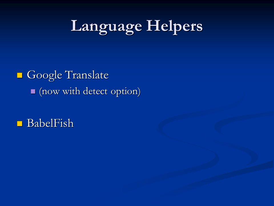Language Helpers Google Translate Google Translate (now with detect option) (now with detect option) BabelFish BabelFish