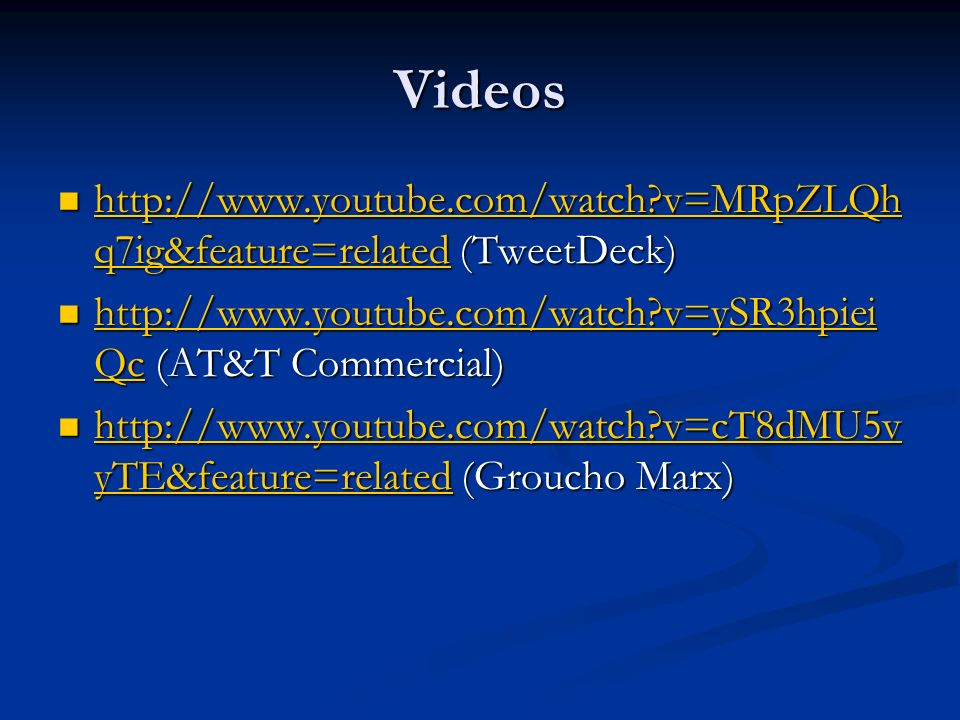 Videos   v=MRpZLQh q7ig&feature=related (TweetDeck)   v=MRpZLQh q7ig&feature=related (TweetDeck)   v=MRpZLQh q7ig&feature=related   v=MRpZLQh q7ig&feature=related   v=ySR3hpiei Qc (AT&T Commercial)   v=ySR3hpiei Qc (AT&T Commercial)   v=ySR3hpiei Qc   v=ySR3hpiei Qc   v=cT8dMU5v yTE&feature=related (Groucho Marx)   v=cT8dMU5v yTE&feature=related (Groucho Marx)   v=cT8dMU5v yTE&feature=related   v=cT8dMU5v yTE&feature=related