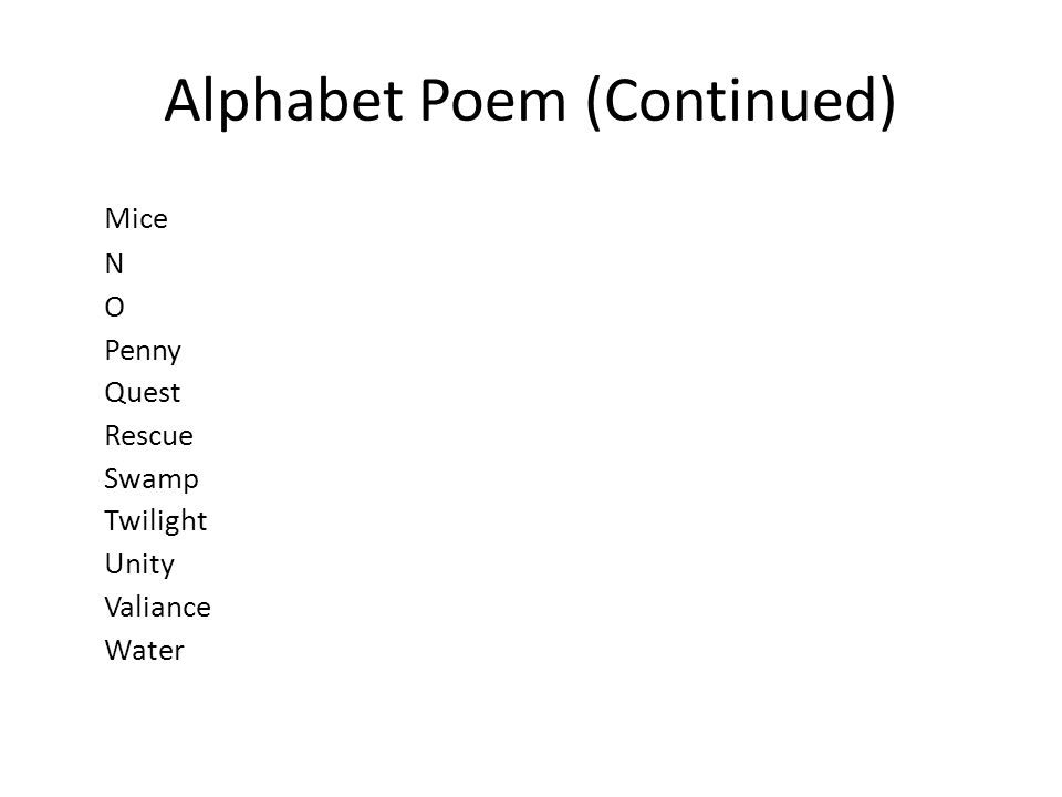 Alphabet Poem (Continued) Mice N O Penny Quest Rescue Swamp Twilight Unity Valiance Water