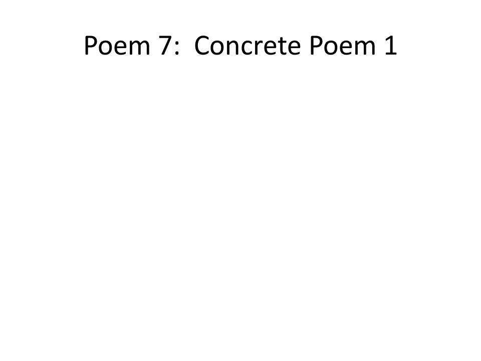 Poem 7: Concrete Poem 1