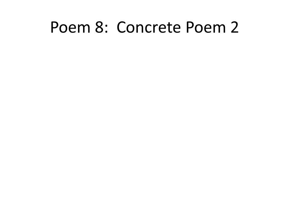 Poem 8: Concrete Poem 2