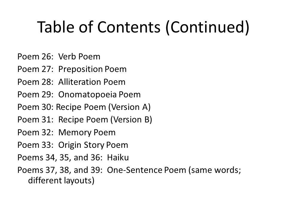 Table of Contents (Continued) Poem 26: Verb Poem Poem 27: Preposition Poem Poem 28: Alliteration Poem Poem 29: Onomatopoeia Poem Poem 30: Recipe Poem