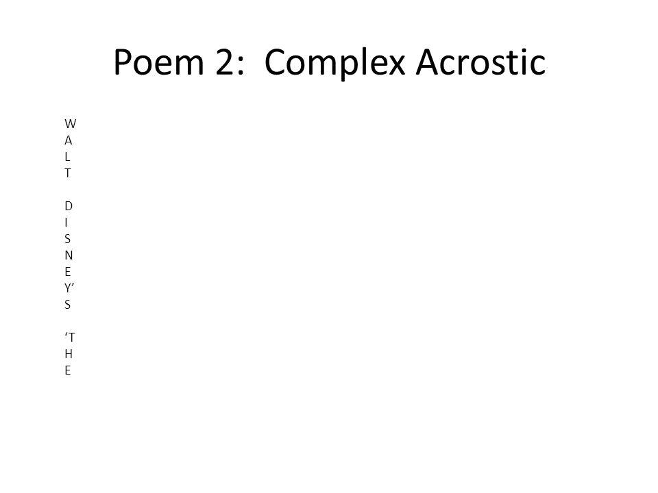 Poem 2: Complex Acrostic WALTDISNEYSTHEWALTDISNEYSTHE