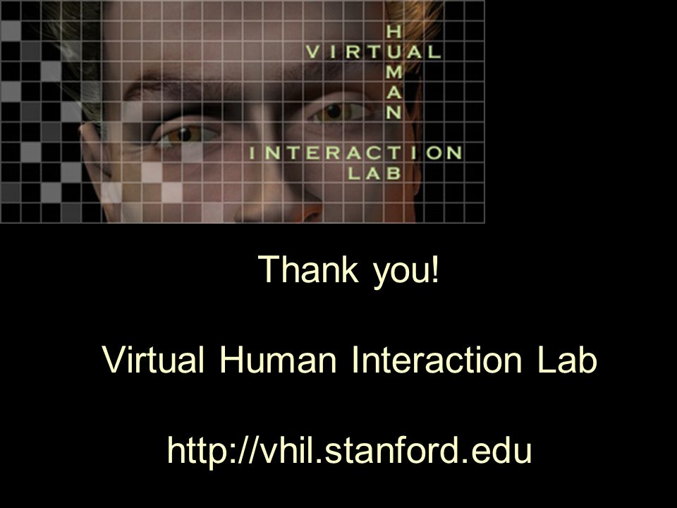 Thank you! Virtual Human Interaction Lab http://vhil.stanford.edu