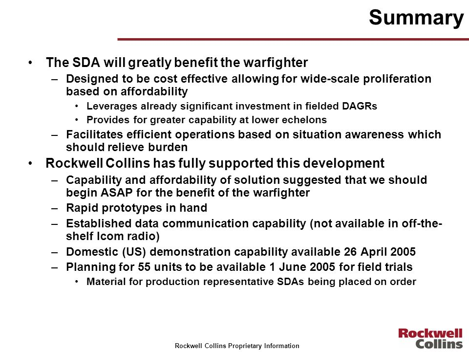 Rockwell Collins Proprietary Information Summary The SDA will greatly benefit the warfighter –Designed to be cost effective allowing for wide-scale pr