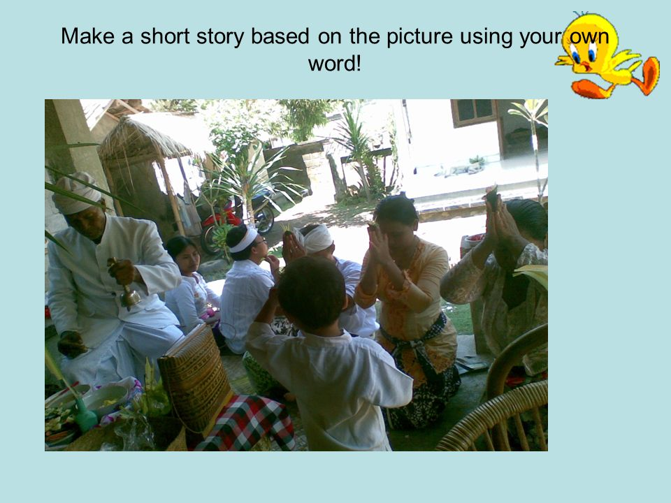 Make a short story based on the picture using your own word!