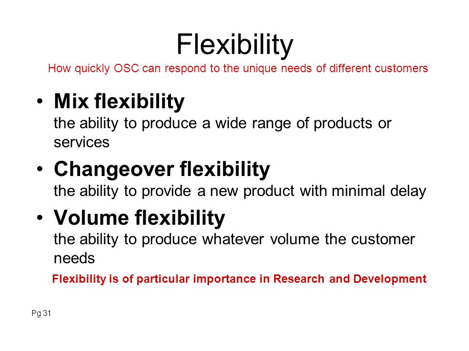 Flexibility Mix flexibility the ability to produce a wide range of products or services Changeover flexibility the ability to provide a new product wi