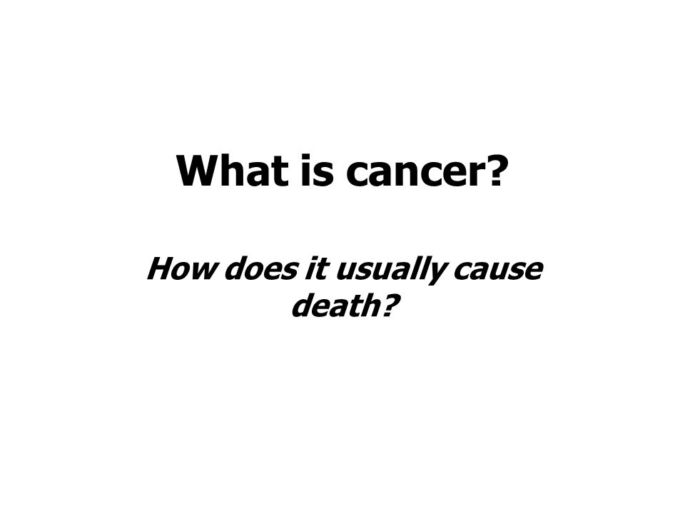 What is cancer? How does it usually cause death?