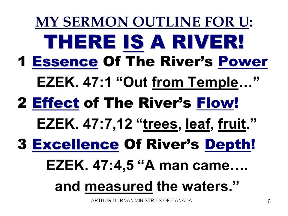 6 MY SERMON OUTLINE FOR U: THERE IS A RIVER. Essence 1 Essence Of The Rivers Power EZEK.