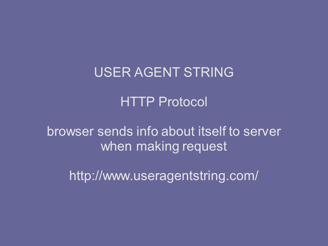 USER AGENT STRING HTTP Protocol browser sends info about itself to server when making request