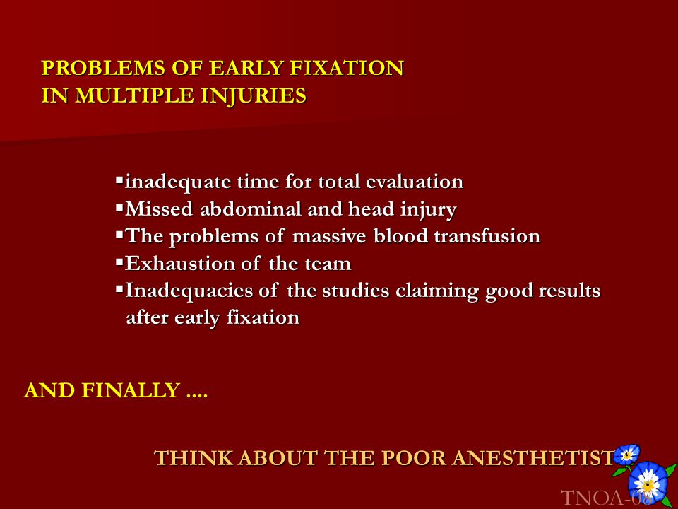 PROBLEMS OF EARLY FIXATION IN MULTIPLE INJURIES inadequate time for total evaluation inadequate time for total evaluation Missed abdominal and head in