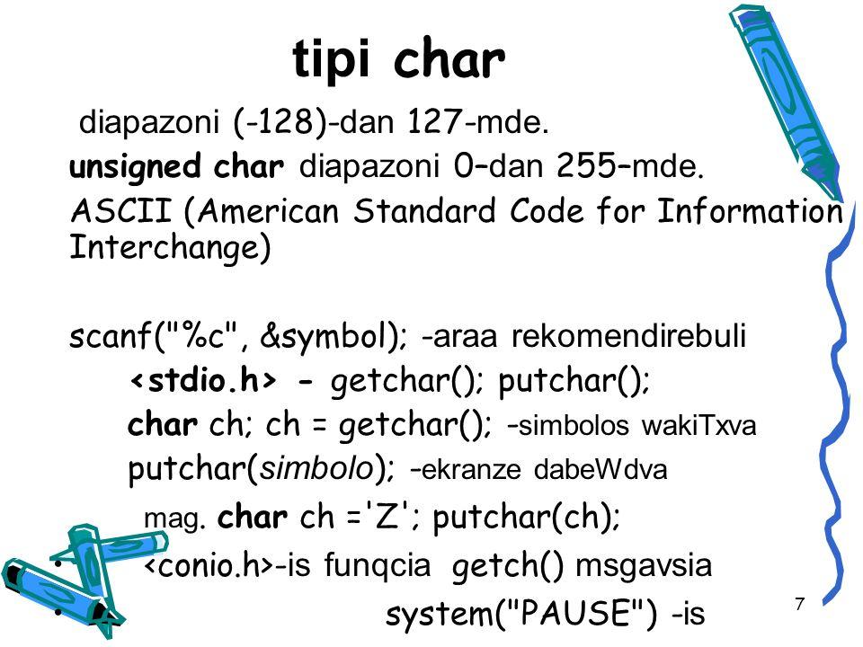 tipi char diapazoni (-128)- dan 127- mde. unsigned char diapazoni 0– dan 255– mde.