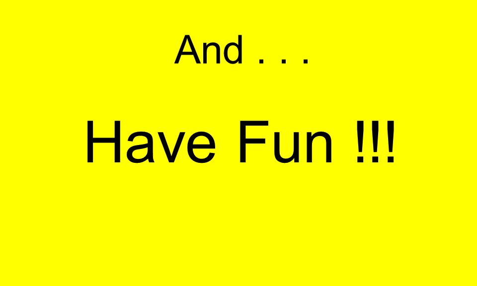 And... Have Fun !!!