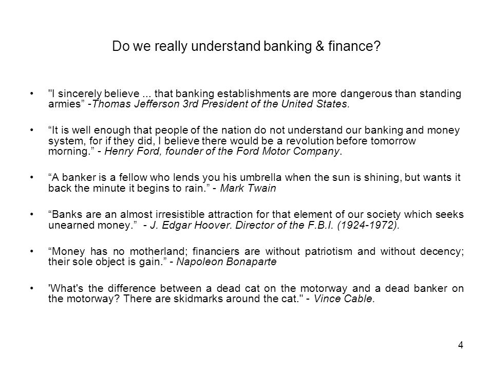 4 Do we really understand banking & finance. I sincerely believe...