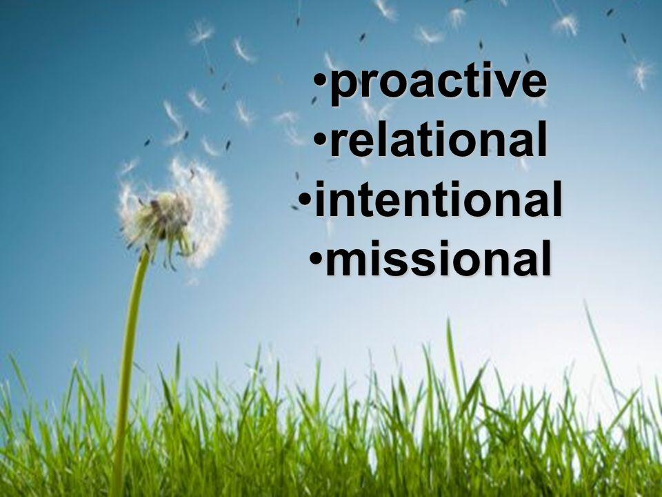 proactiveproactive relationalrelational intentionalintentional missionalmissional