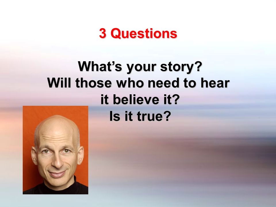 3 Questions Whats your story Will those who need to hear it believe it Is it true
