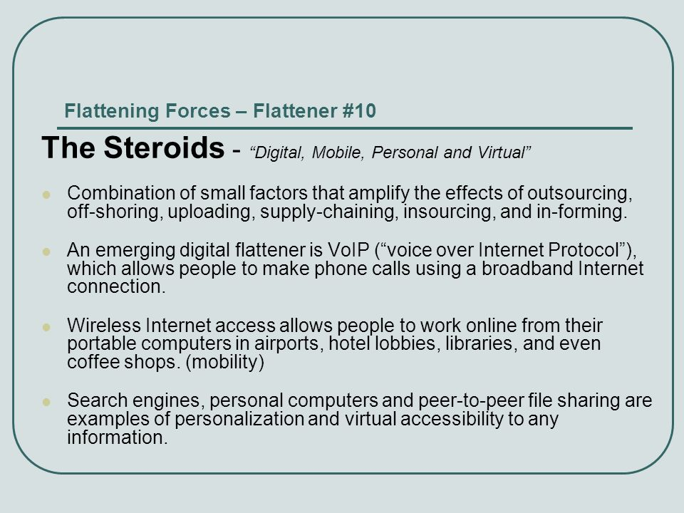 Flattening Forces – Flattener #10 The Steroids - Digital, Mobile, Personal and Virtual Combination of small factors that amplify the effects of outsou