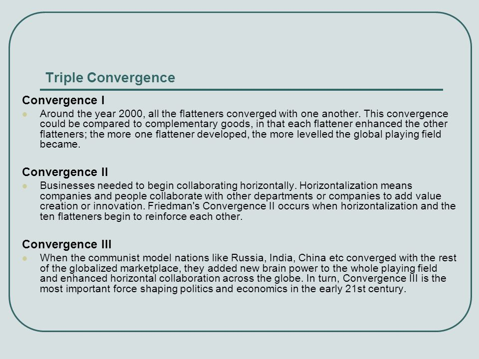 Triple Convergence Convergence I Around the year 2000, all the flatteners converged with one another. This convergence could be compared to complement