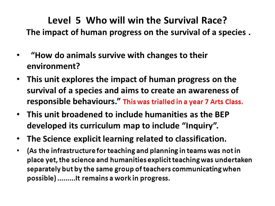 Level 5 Who will win the Survival Race? The impact of human progress on the survival of a species. How do animals survive with changes to their enviro