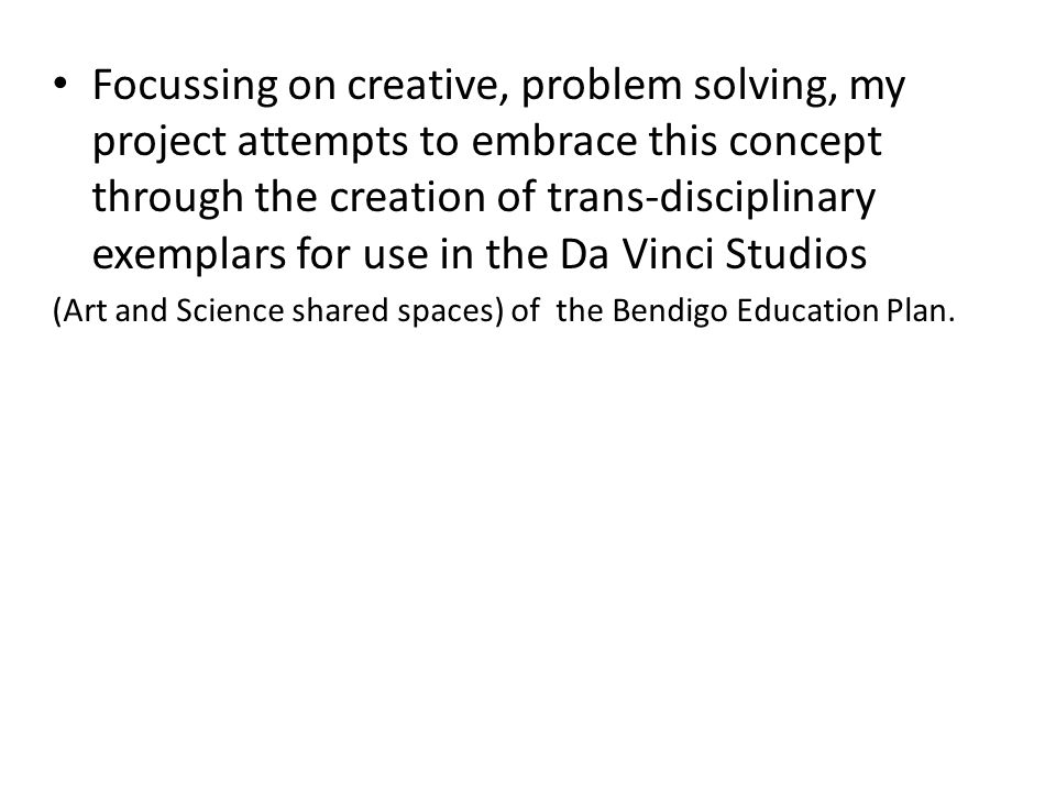 Focussing on creative, problem solving, my project attempts to embrace this concept through the creation of trans-disciplinary exemplars for use in th