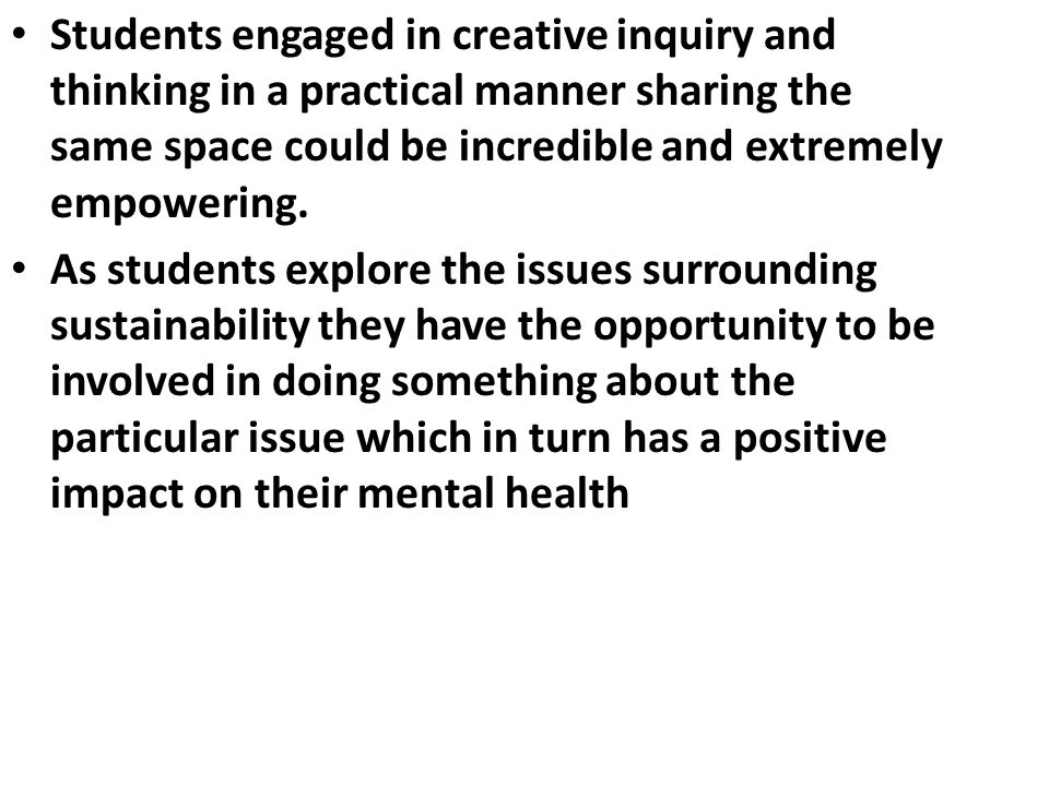 Students engaged in creative inquiry and thinking in a practical manner sharing the same space could be incredible and extremely empowering. As studen