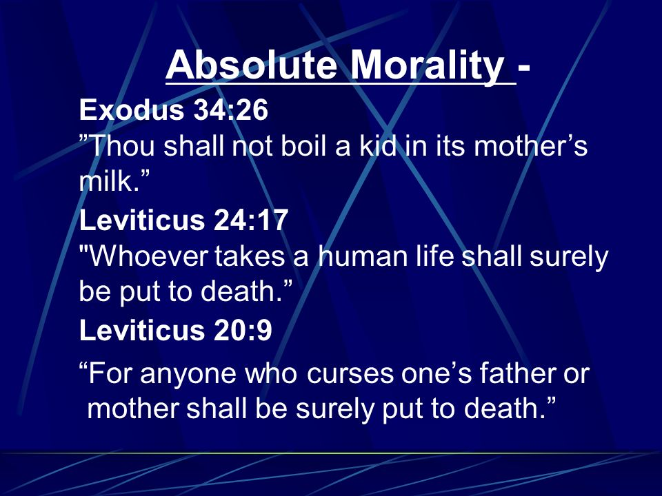 Absolute Morality – a fundamentalist understanding of right and wrong, determined solely by religious dogma or doctrine; theres an absolute right/wrong in every situation; Divine Command Ethics Relative Morality– The is the other extreme based on the belief that anything can be right or wrong depending on the situation; Situation Ethics