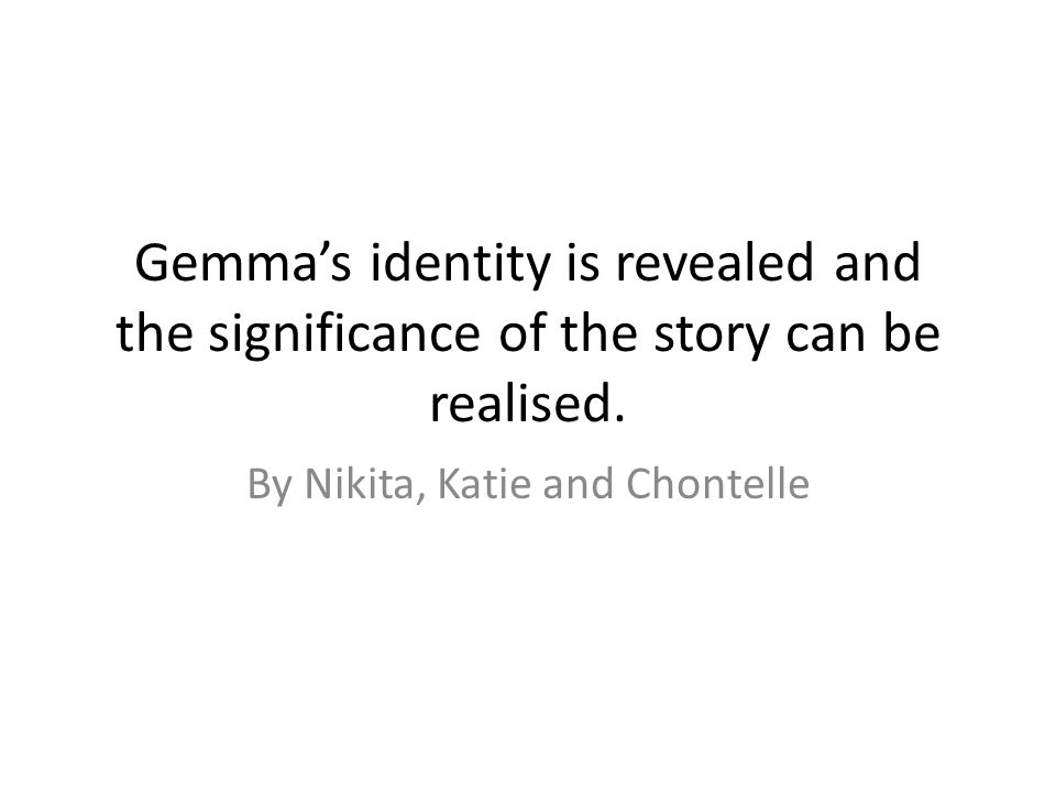 Josef gives the background information (telling his story) which reveals Gemmas identity and is a foundation in understanding the significance of Gemmas story.