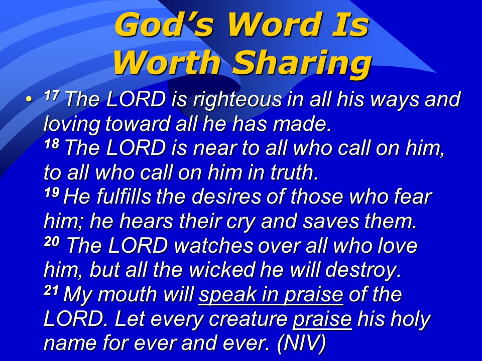 Gods Word Is Worth Sharing 13 Your kingdom is an everlasting kingdom, and your dominion endures through all generations. The LORD is faithful to all h