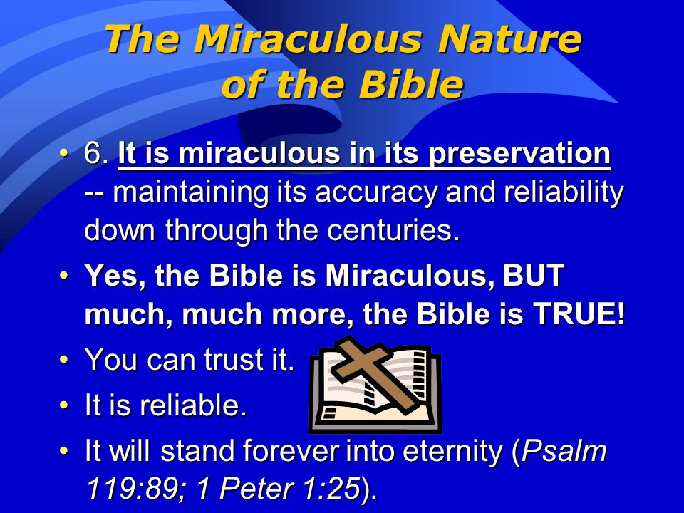 The Miraculous Nature of the Bible 4. It is miraculous in its harmony -- agreeing in all its parts, even though written over a period of 1600 years by