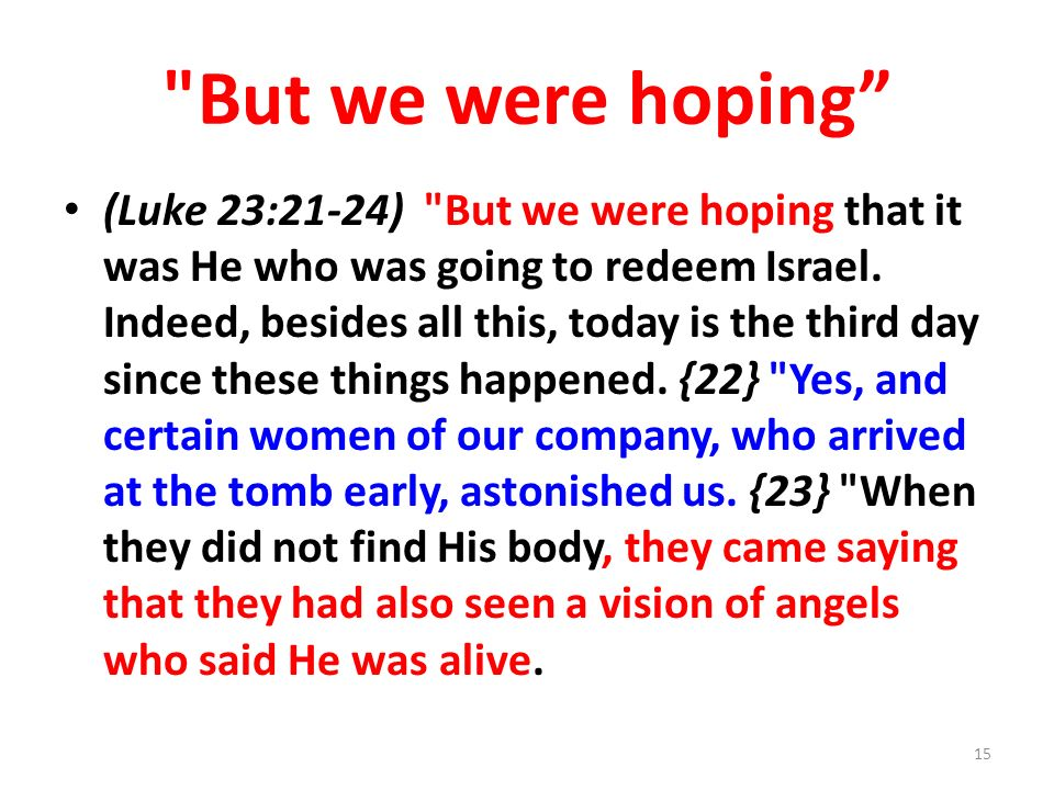 But we were hoping (Luke 23:21-24) But we were hoping that it was He who was going to redeem Israel.