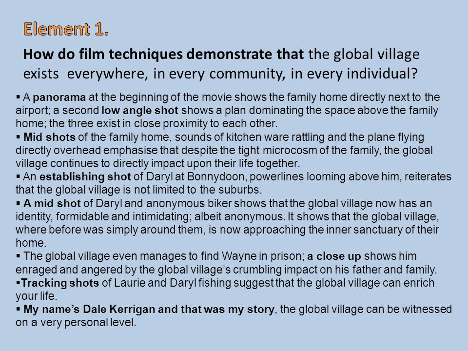 How do film techniques demonstrate that the global village exists everywhere, in every community, in every individual? A panorama at the beginning of