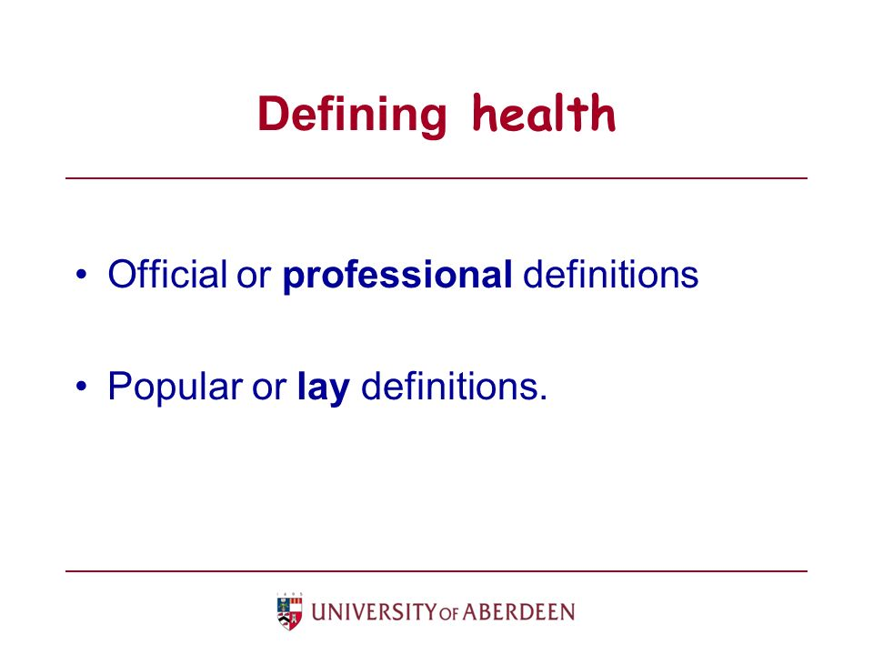 Defining health Official or professional definitions Popular or lay definitions.