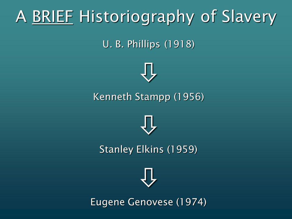A BRIEF Historiography of Slavery U.B.