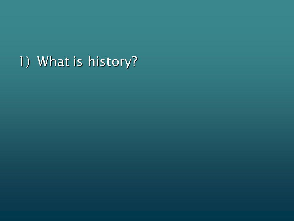 1)What is history