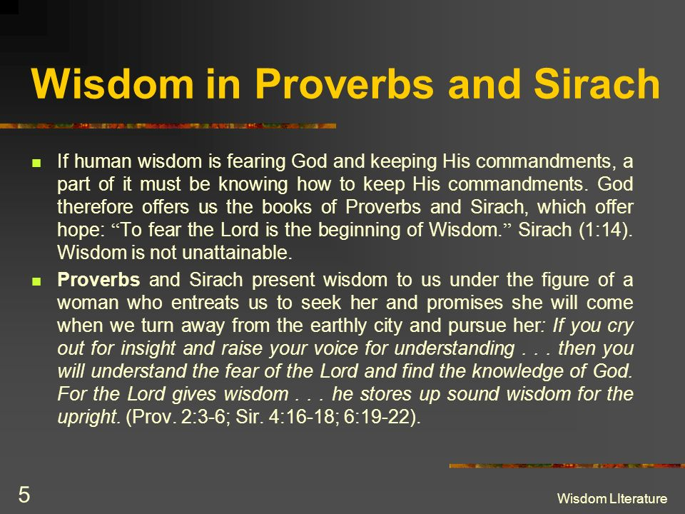 Wisdom LIterature 5 Wisdom in Proverbs and Sirach If human wisdom is fearing God and keeping His commandments, a part of it must be knowing how to kee