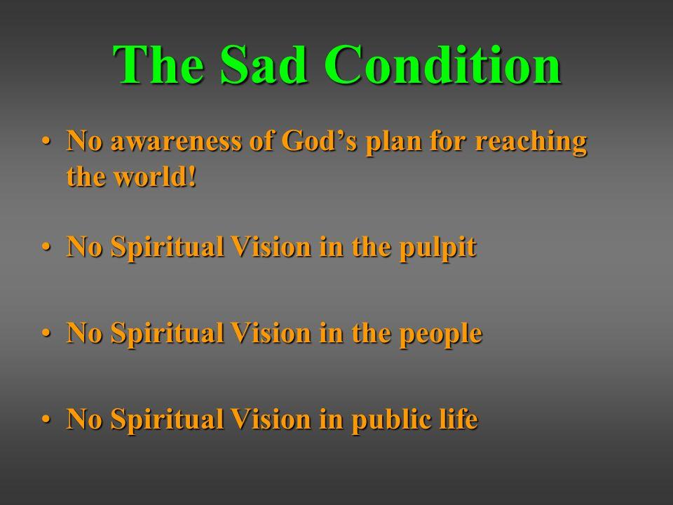 The Sad Condition No awareness of Gods plan for reaching the world!No awareness of Gods plan for reaching the world.
