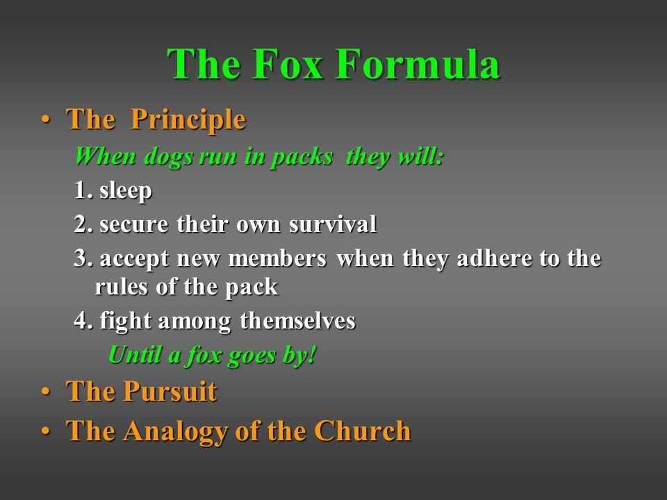 The Fox Formula The PrincipleThe Principle When dogs run in packs they will: 1.