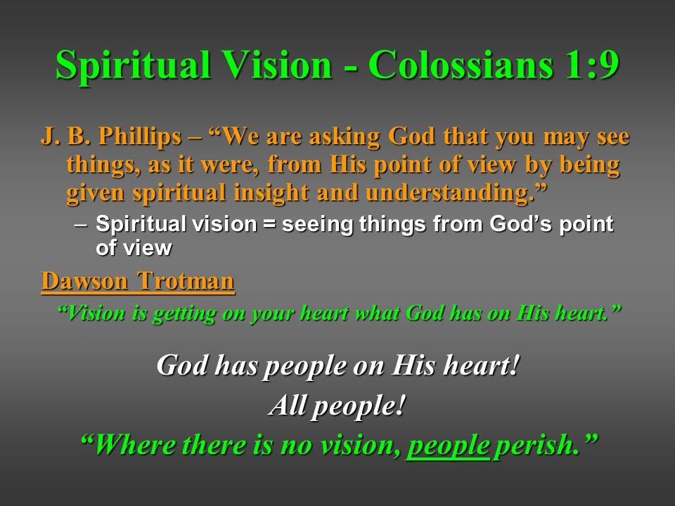 Spiritual Vision - Colossians 1:9 J. B.