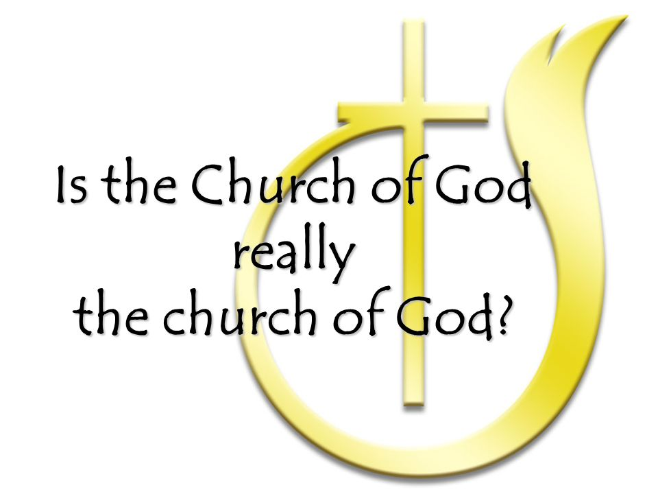 Is the Church of God really the church of God