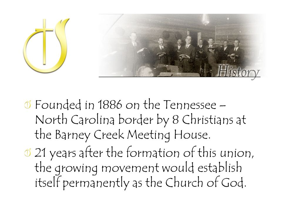 Founded in 1886 on the Tennessee – North Carolina border by 8 Christians at the Barney Creek Meeting House.