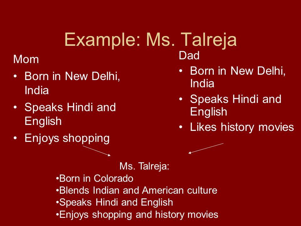 Example: Ms. Talreja Mom Born in New Delhi, India Speaks Hindi and English Enjoys shopping Dad Born in New Delhi, India Speaks Hindi and English Likes