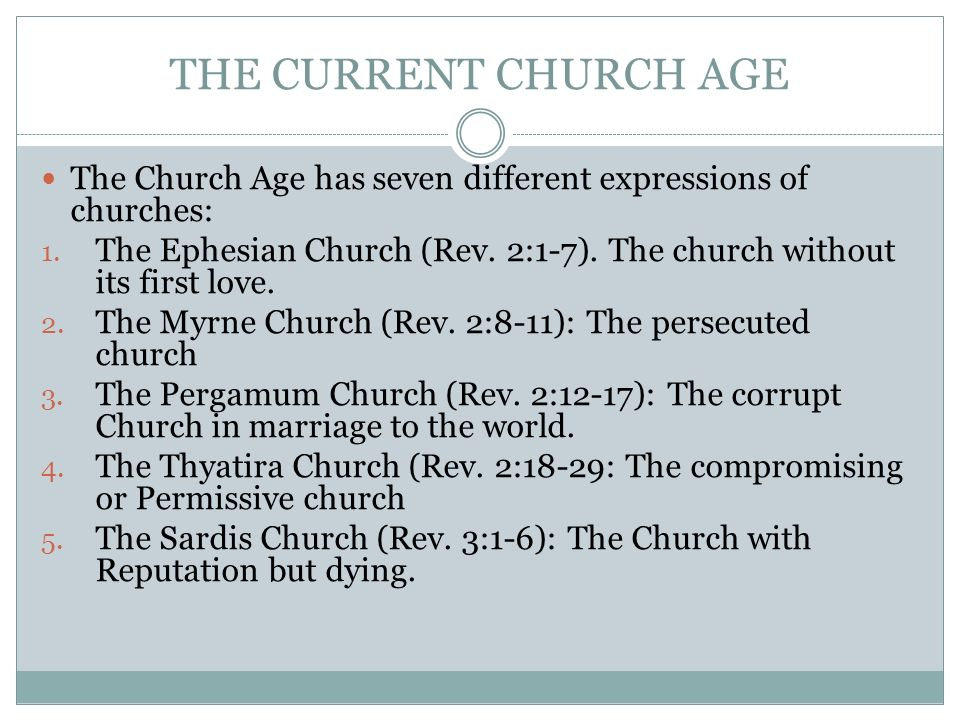 THE CURRENT CHURCH AGE The Church Age has seven different expressions of churches: 1.