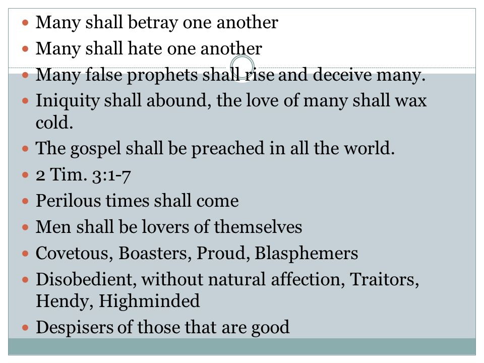 Many shall betray one another Many shall hate one another Many false prophets shall rise and deceive many.