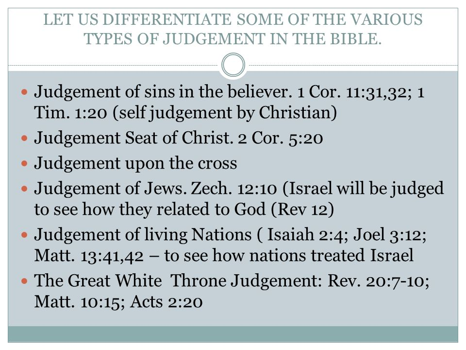 LET US DIFFERENTIATE SOME OF THE VARIOUS TYPES OF JUDGEMENT IN THE BIBLE.