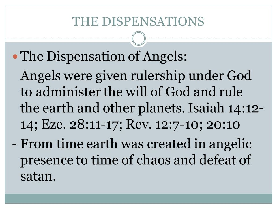 THE DISPENSATIONS The Dispensation of Angels: Angels were given rulership under God to administer the will of God and rule the earth and other planets.